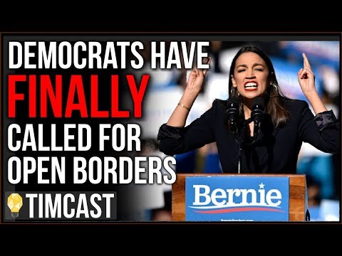 Democrats FINALLY Call For Overt Open Borders, Ocasio Cortez Says Bernie Will END Border Protections – YouTube