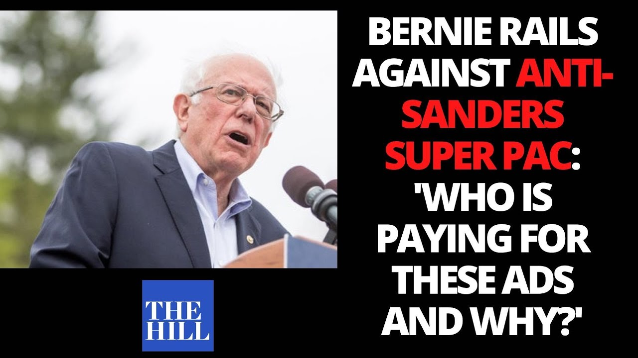 Bernie rails against anti-Sanders Super PAC: 'Who is paying for these ads and why?'
