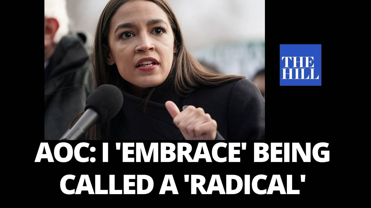 AOC: I 'EMBRACE being called a 'RADICAL'