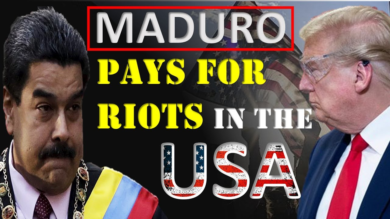 NICOLÁS MADURO PAYS FOR RIOTS IN THE UNITED STATES – Here is some proof