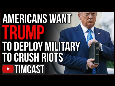 Trump Is Right, Poll Shows Most Americans Want Military To Crush The Rioting, People Taking Up Arms
