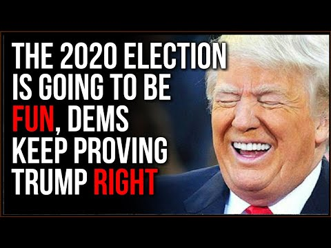 The 2020 Election Is Going To Be INTERESTING, Democrats Keep Proving Trump RIGHT
