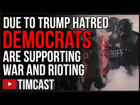 Hatred For Trump Has Driven Democrats INSANE, Now Unhinged Leftists SUPPORT War And Rioting