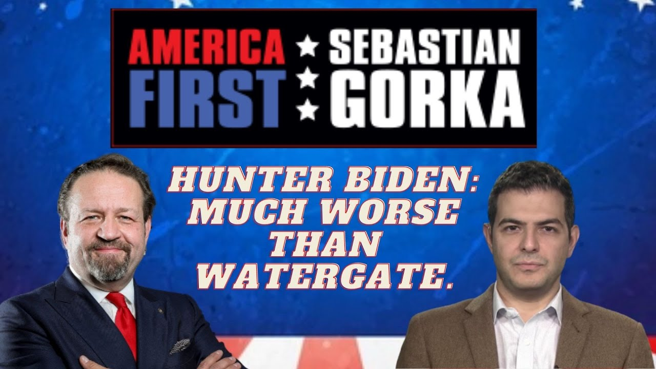 Hunter Biden: Much Worse than Watergate. Sohrab Ahmari on AMERICA First