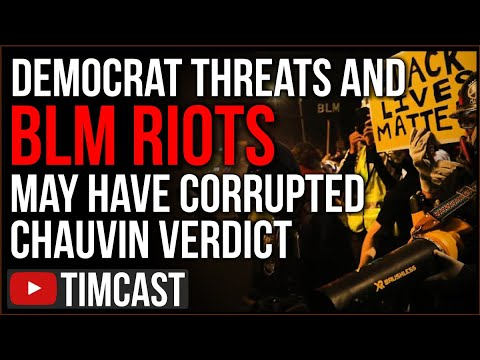 Democrat Threats And BLM Riots May Have ALREADY Corrupted Chauvin Trial, Jury May Say GUILTY In Fear